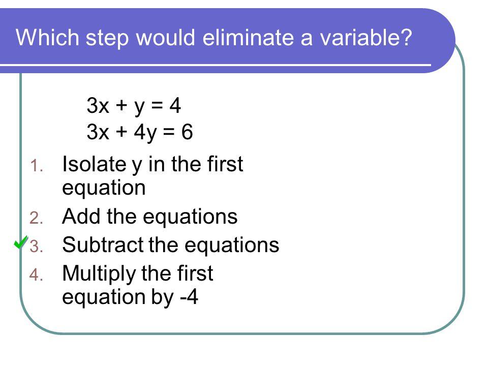 Solve using elimination. 2x – 3y = -2 x + 3y = 17 1. (2, 2) 2. (9, 3) 3. (4, 5) 4. (5, 4)