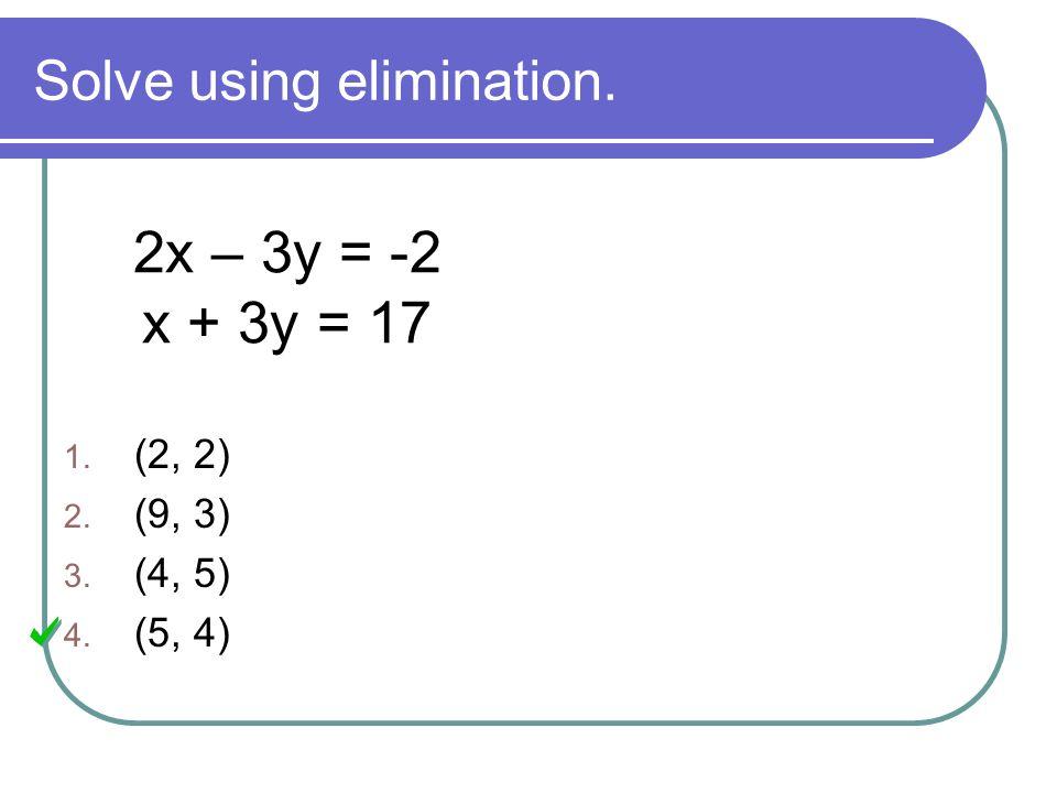 3) Solve the system using elimination.