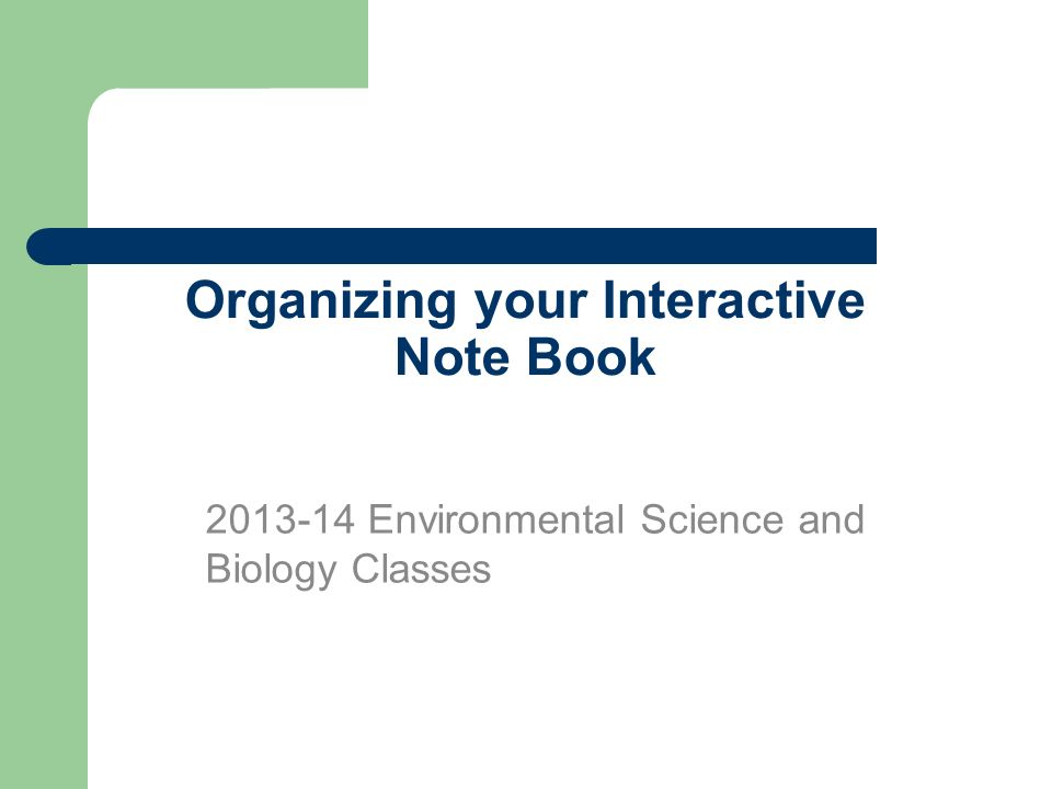 Organizing your Interactive Note Book 2013-14 Environmental Science and Biology Classes