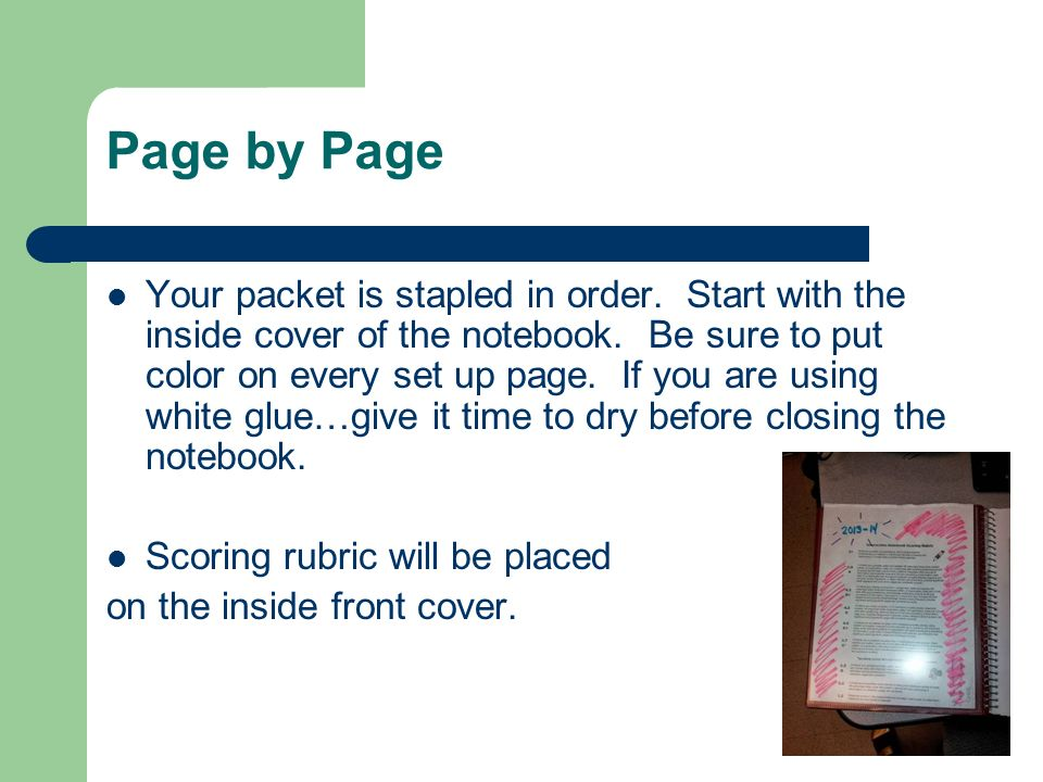 Page by Page Your packet is stapled in order. Start with the inside cover of the notebook. Be sure to put color on every set up page. If you are using
