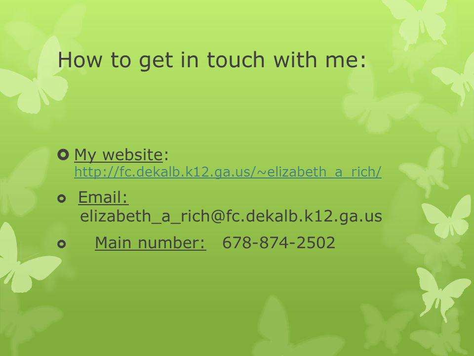 How to get in touch with me: My website: Main number: