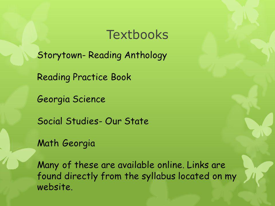 Textbooks Storytown- Reading Anthology Reading Practice Book Georgia Science Social Studies- Our State Math Georgia Many of these are available online.