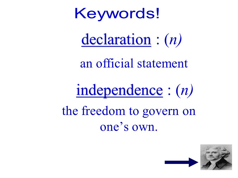 independence independence : (n) the freedom to govern on ones own. declaration declaration : (n) an official statement