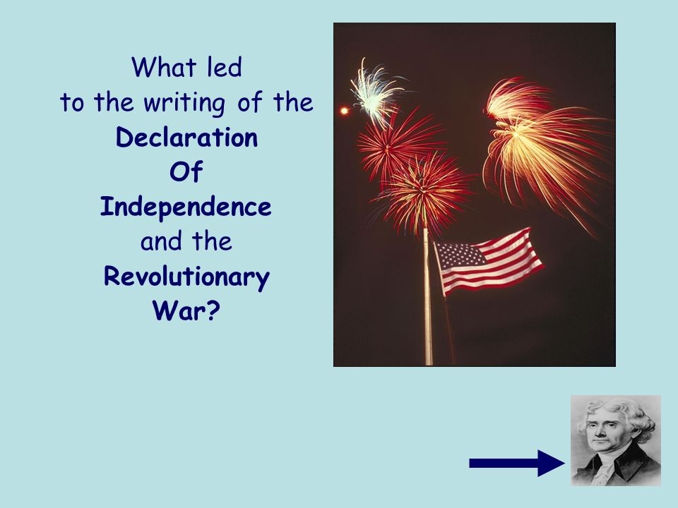 What led to the writing of the Declaration Of Independence and the Revolutionary War