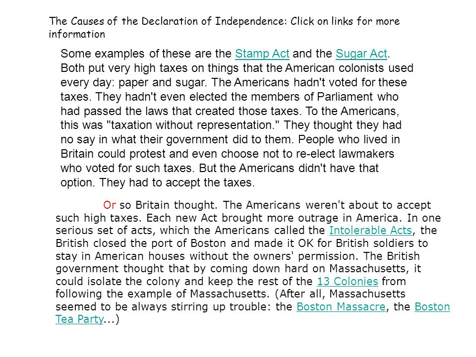 The Causes of the Declaration of Independence: Click on links for more information The Declaration of Independence was a desperate cry for freedom. Th