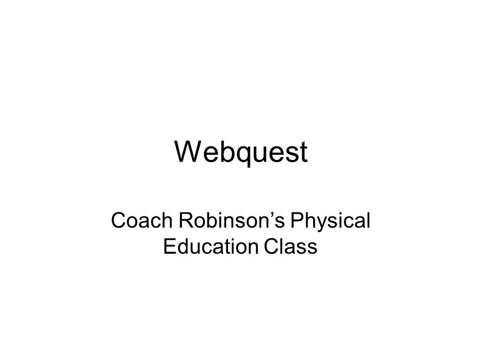 Webquest Coach Robinsons Physical Education Class