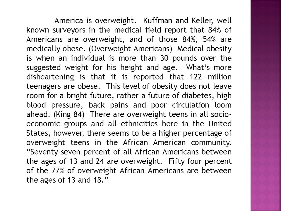 America is overweight. Kuffman and Keller, well known surveyors in the medical field report that 84% of Americans are overweight, and of those 84%, 54
