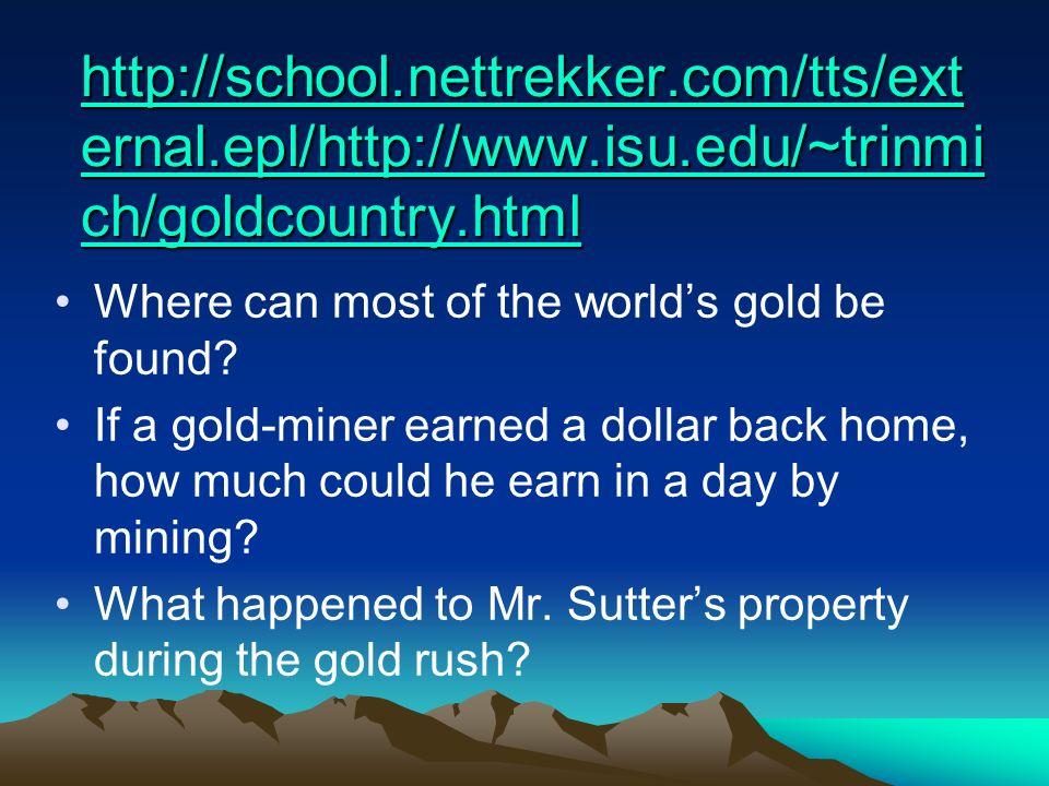 http://school.nettrekker.com/tts/ext ernal.epl/http://www.isu.edu/~trinmi ch/goldcountry.html http://school.nettrekker.com/tts/ext ernal.epl/http://ww