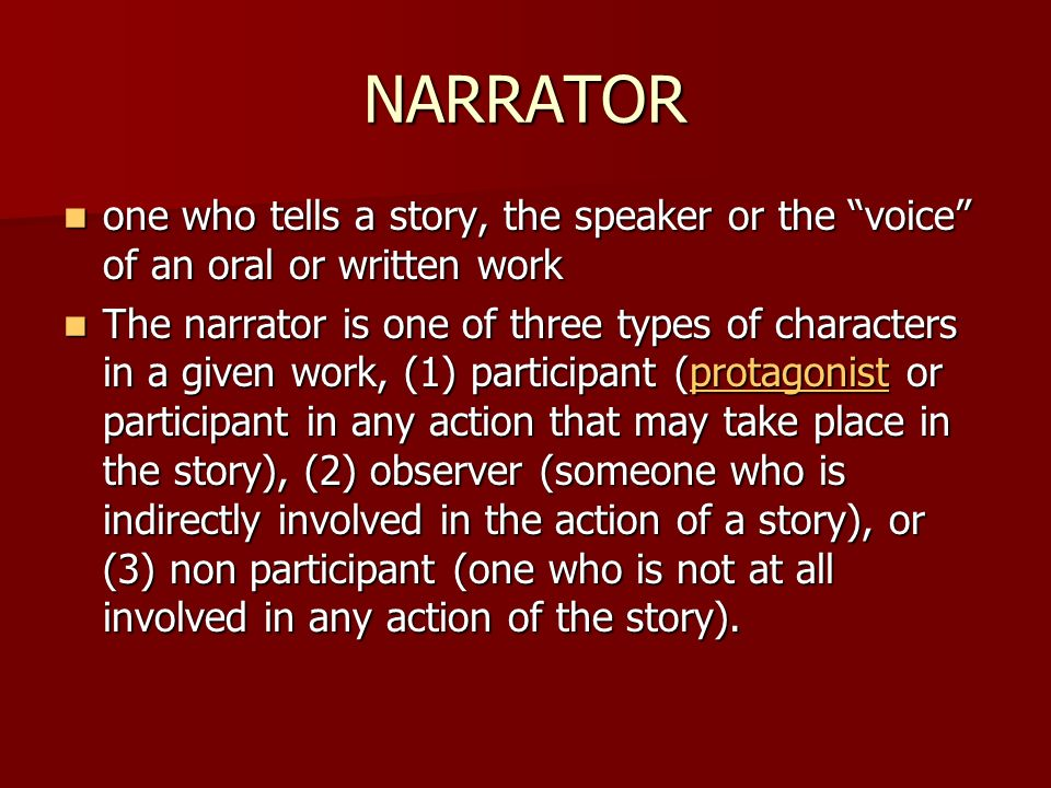 NARRATOR one who tells a story, the speaker or the voice of an oral or written work one who tells a story, the speaker or the voice of an oral or writ
