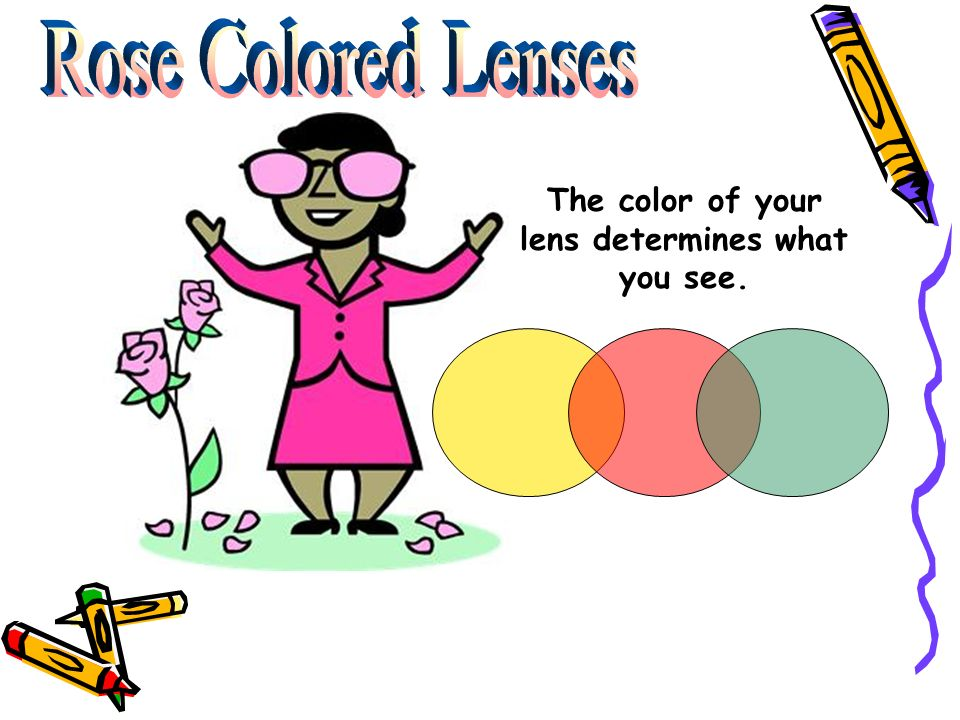 The color of your lens determines what you see.