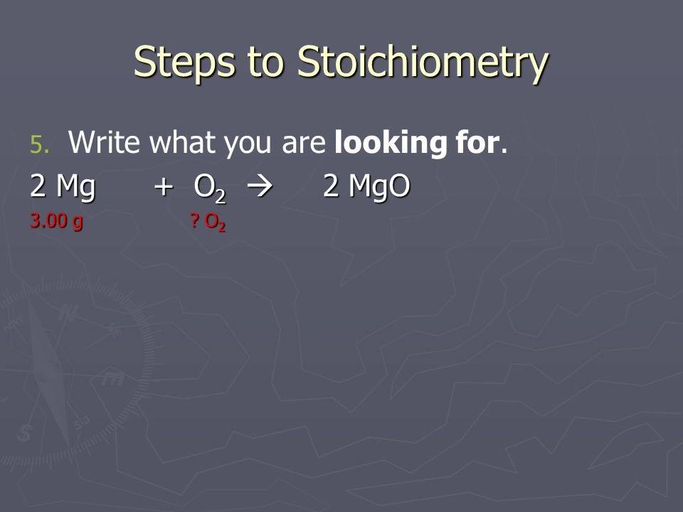 Steps to Stoichiometry 6.6. Convert given information into moles.