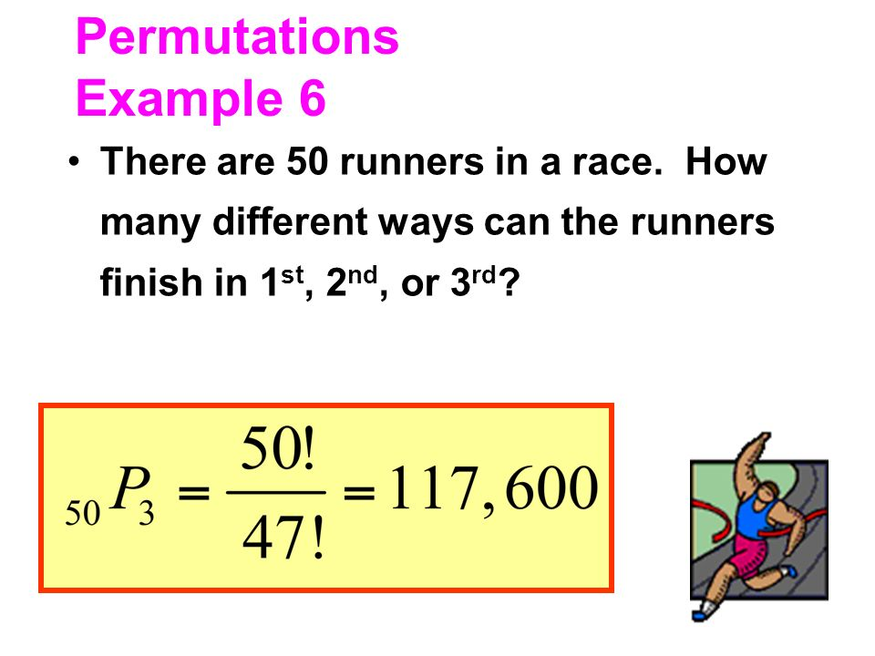 Permutations Example 6 There are 50 runners in a race.