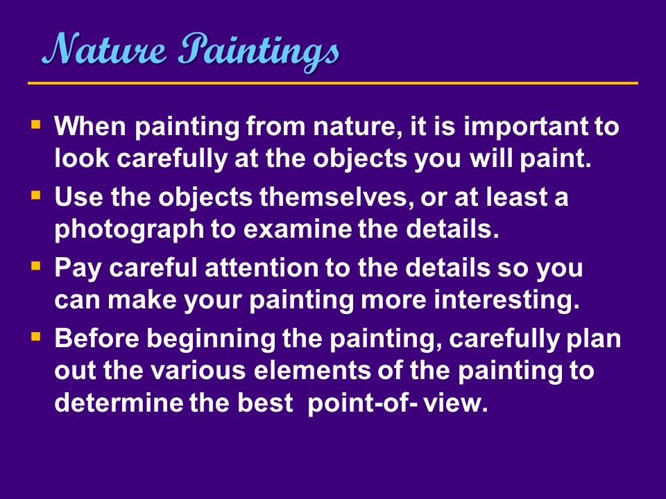 Nature Paintings When painting from nature, it is important to look carefully at the objects you will paint.