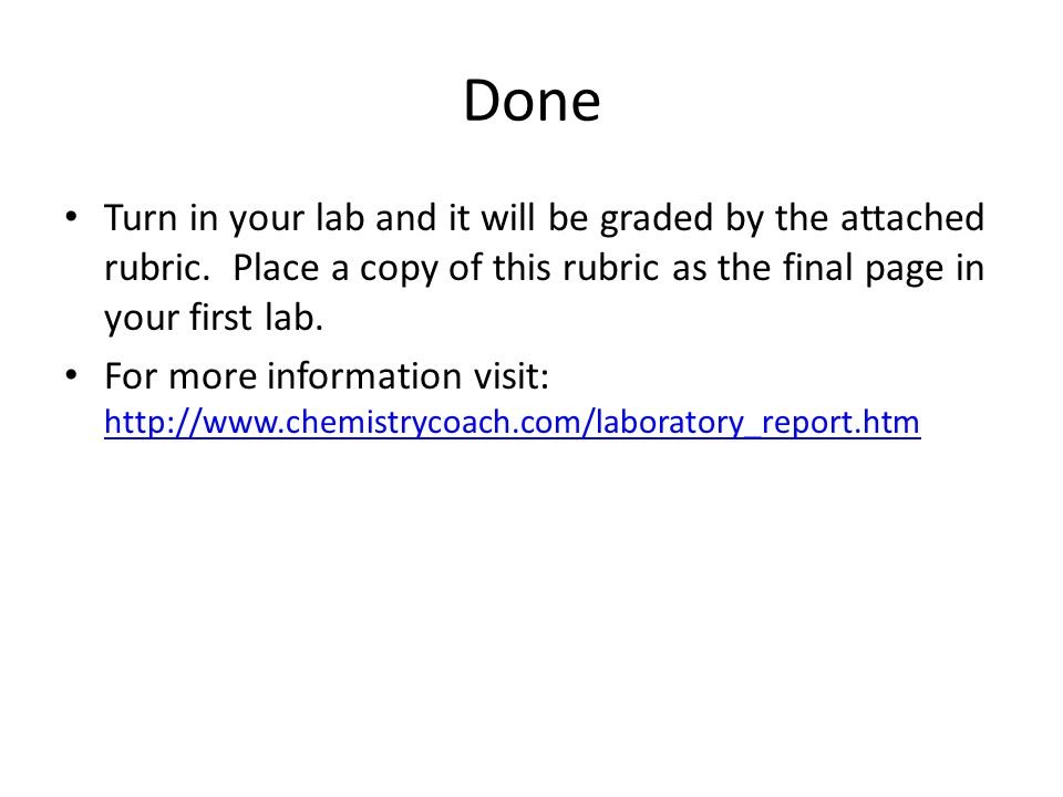 Done Turn in your lab and it will be graded by the attached rubric. Place a copy of this rubric as the final page in your first lab. For more informat