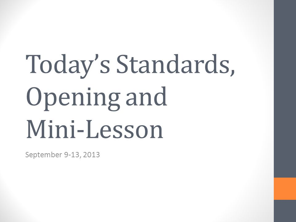 Todays Standards, Opening and Mini-Lesson September 9-13, 2013