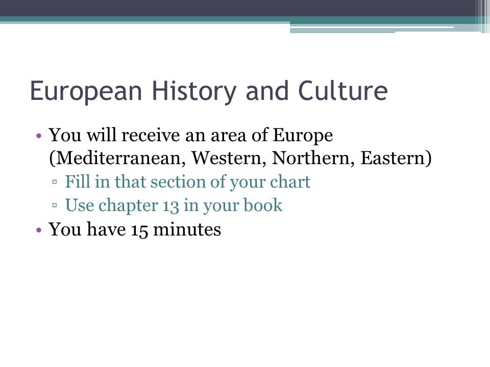 European History and Culture You will receive an area of Europe (Mediterranean, Western, Northern, Eastern) Fill in that section of your chart Use cha