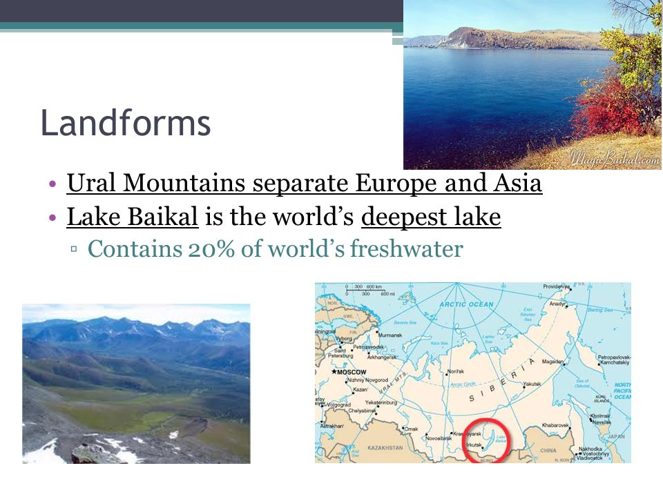 Landforms Ural Mountains separate Europe and Asia Lake Baikal is the worlds deepest lake Contains 20% of worlds freshwater