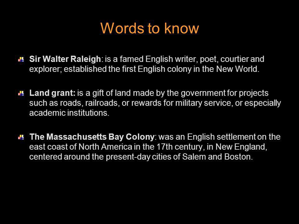 Words to know Sir Walter Raleigh: is a famed English writer, poet, courtier and explorer; established the first English colony in the New World. Land