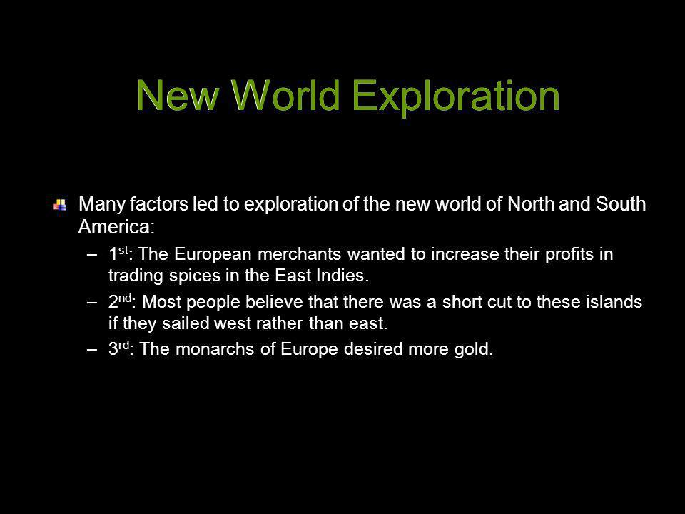 New World Exploration Many factors led to exploration of the new world of North and South America: –1 st : The European merchants wanted to increase t