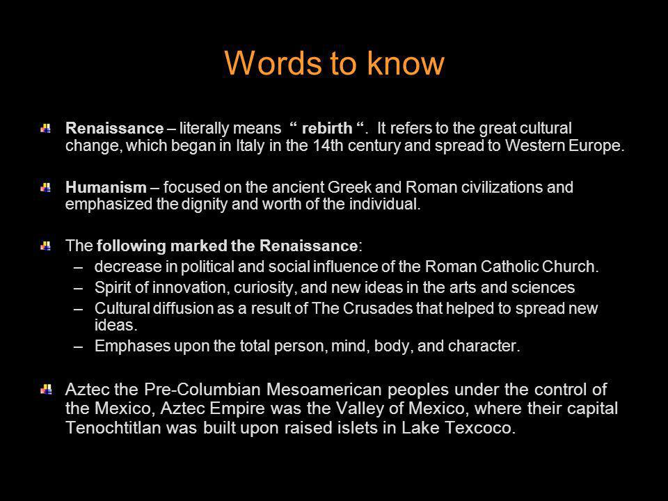 Words to know Renaissance – literally means rebirth. It refers to the great cultural change, which began in Italy in the 14th century and spread to We