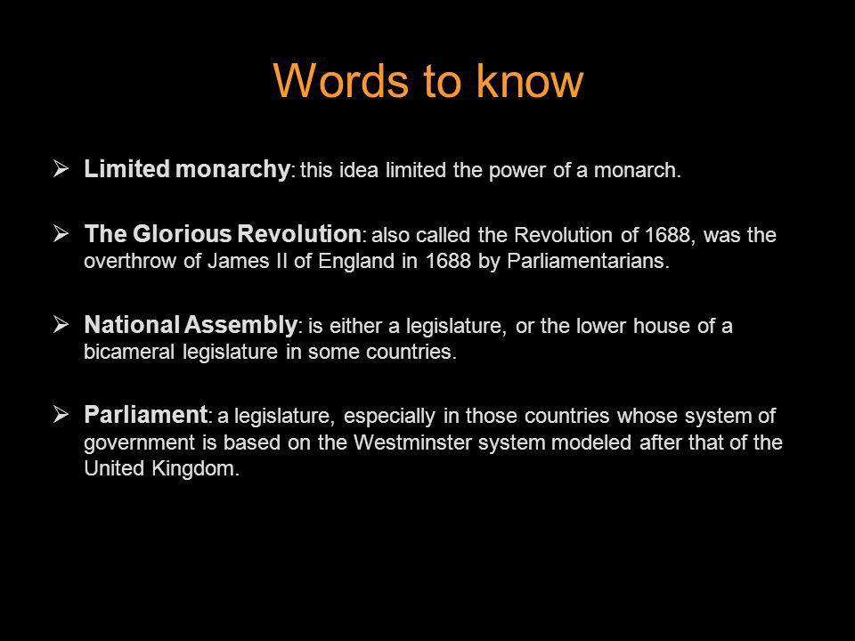 Words to know Limited monarchy : this idea limited the power of a monarch. The Glorious Revolution : also called the Revolution of 1688, was the overt