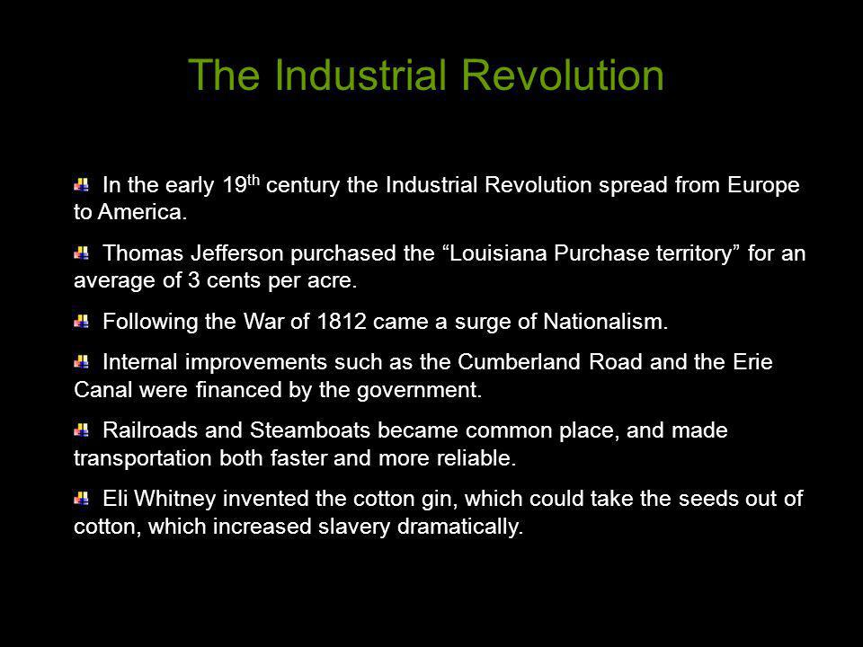 In the early 19 th century the Industrial Revolution spread from Europe to America. Thomas Jefferson purchased the Louisiana Purchase territory for an