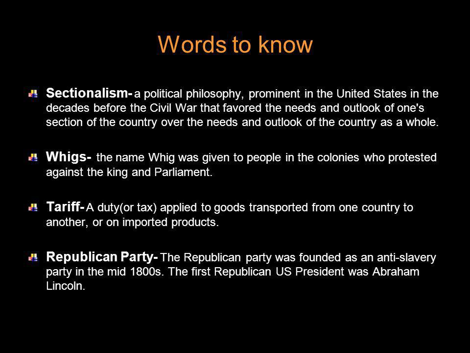 Words to know Sectionalism- a political philosophy, prominent in the United States in the decades before the Civil War that favored the needs and outl
