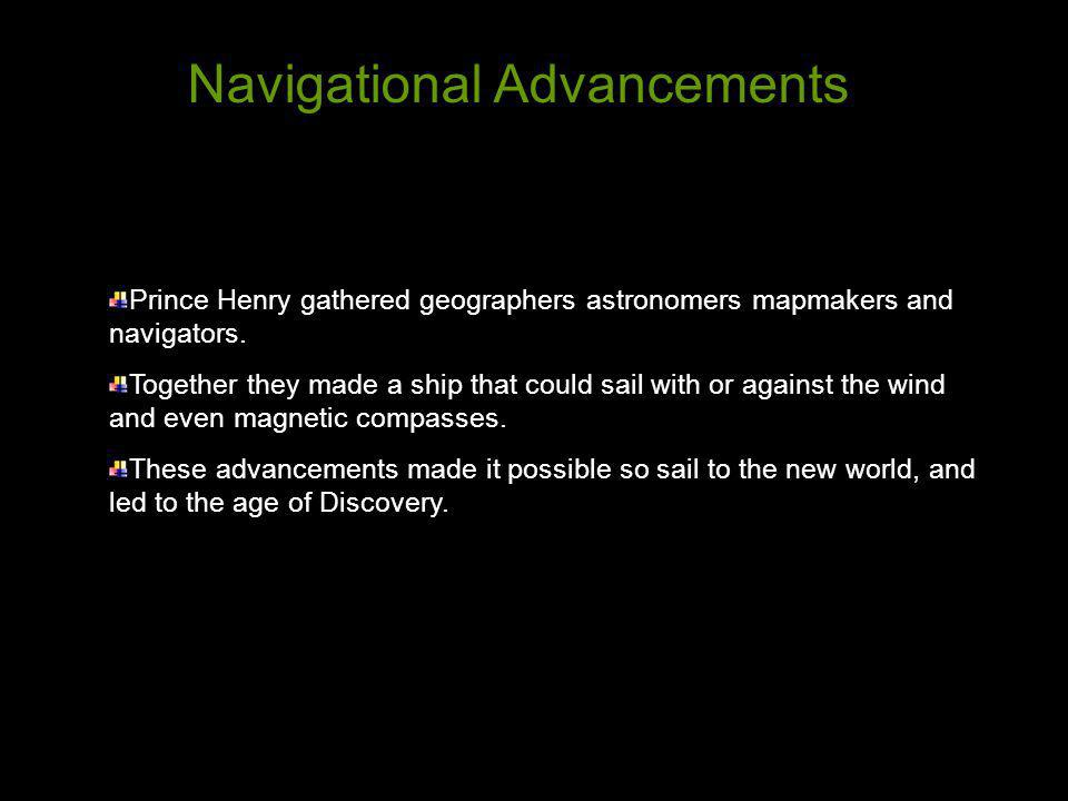 Prince Henry gathered geographers astronomers mapmakers and navigators. Together they made a ship that could sail with or against the wind and even ma