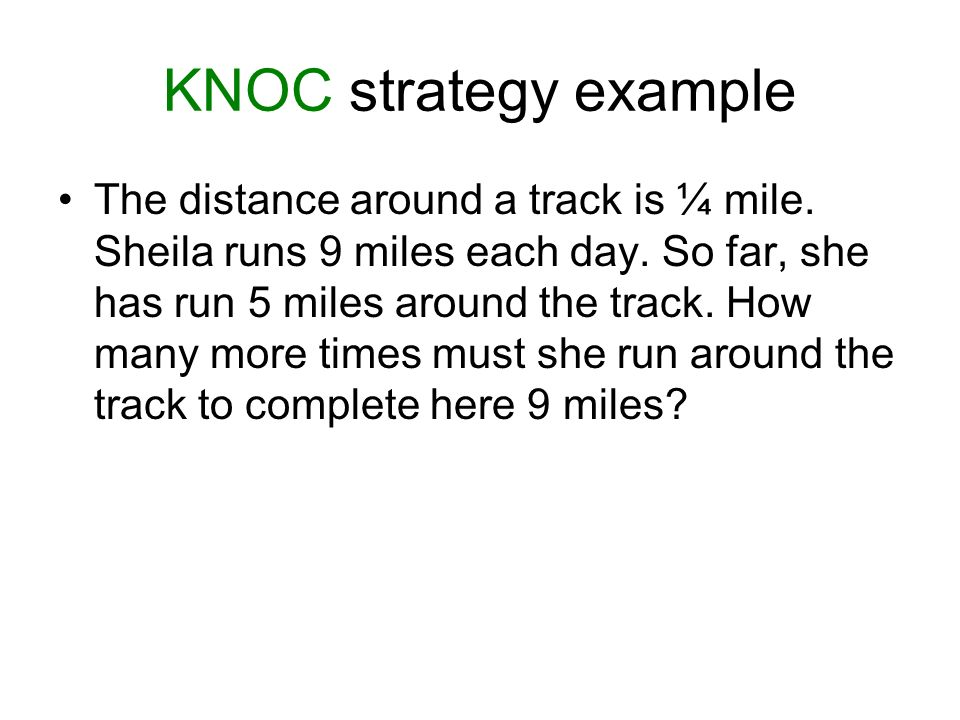 KNOC strategy example The distance around a track is ¼ mile.