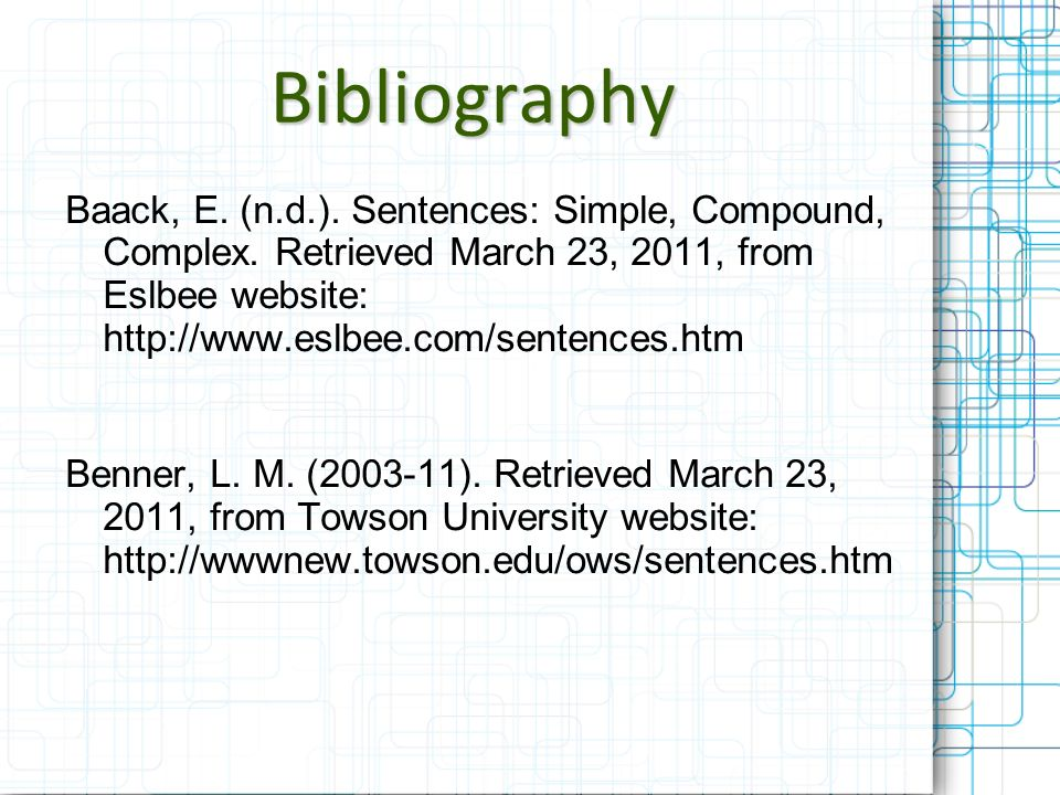 Bibliography Baack, E. (n.d.). Sentences: Simple, Compound, Complex. Retrieved March 23, 2011, from Eslbee website: http://www.eslbee.com/sentences.ht