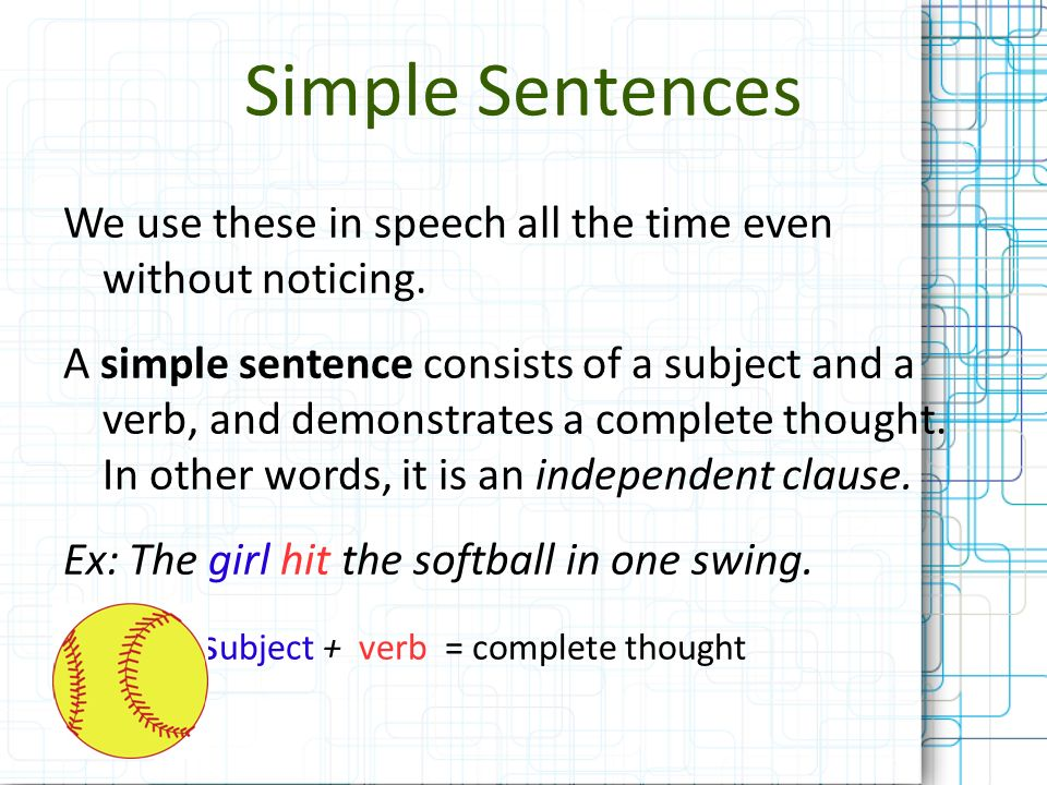 Simple Sentences We use these in speech all the time even without noticing. A simple sentence consists of a subject and a verb, and demonstrates a com