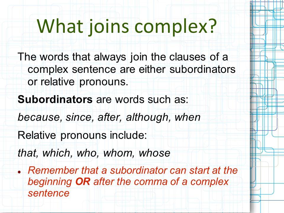 Compound-Complex Sentences These sentences combine components of both compound and complex sentences together.