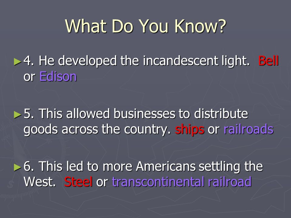 What Do You Know. 4. He developed the incandescent light.