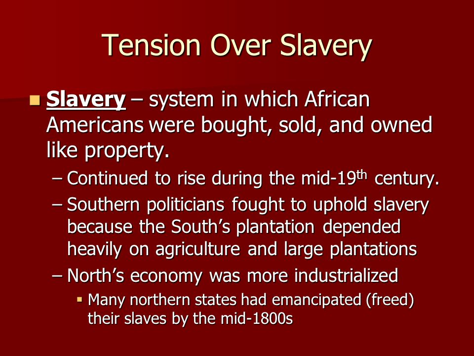 Tension Over Slavery Slavery – system in which African Americans were bought, sold, and owned like property. Slavery – system in which African America