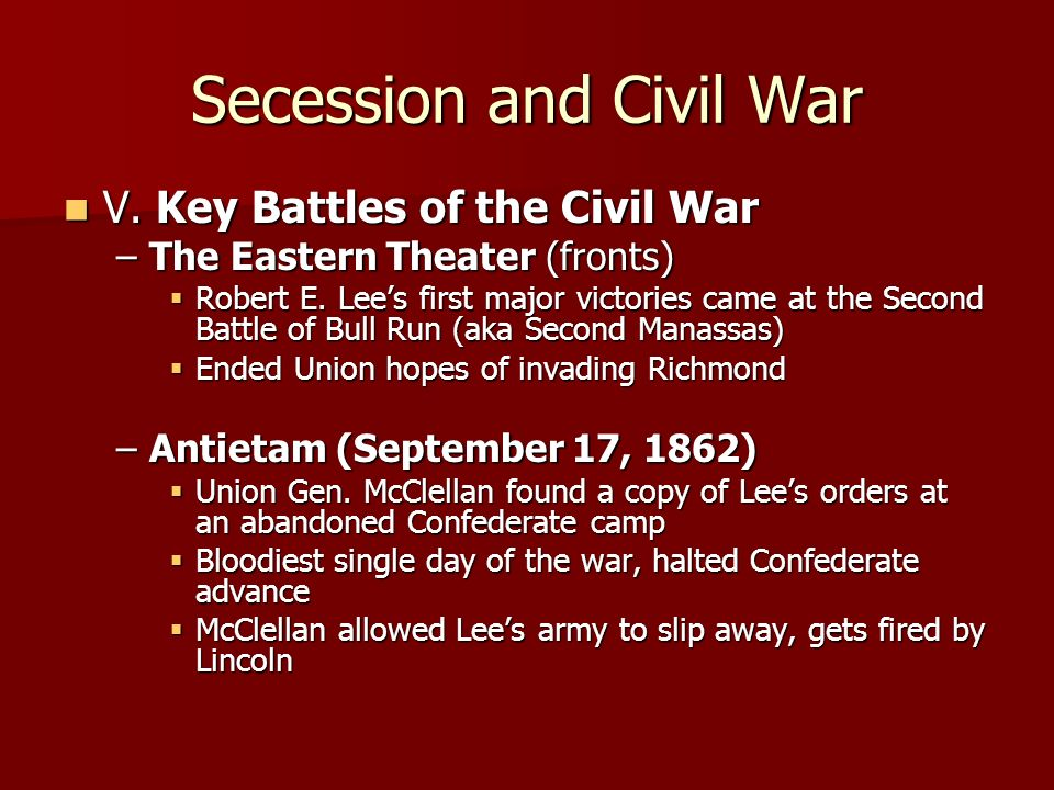 Secession and Civil War V. Key Battles of the Civil War V. Key Battles of the Civil War –The Eastern Theater (fronts) Robert E. Lees first major victo