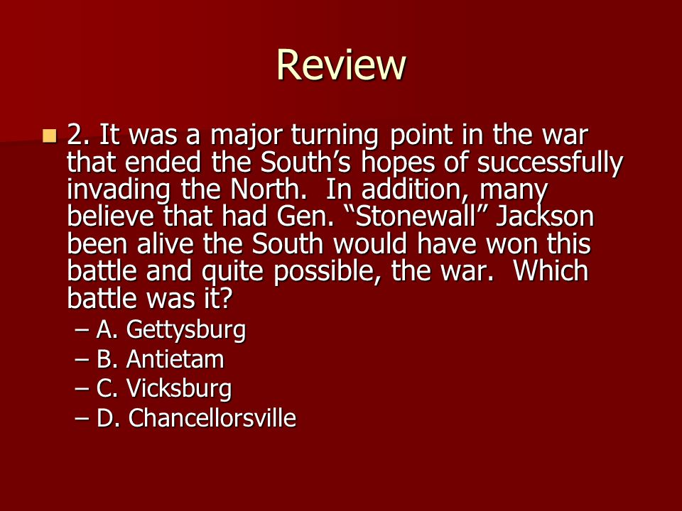 Review 2. It was a major turning point in the war that ended the Souths hopes of successfully invading the North. In addition, many believe that had G