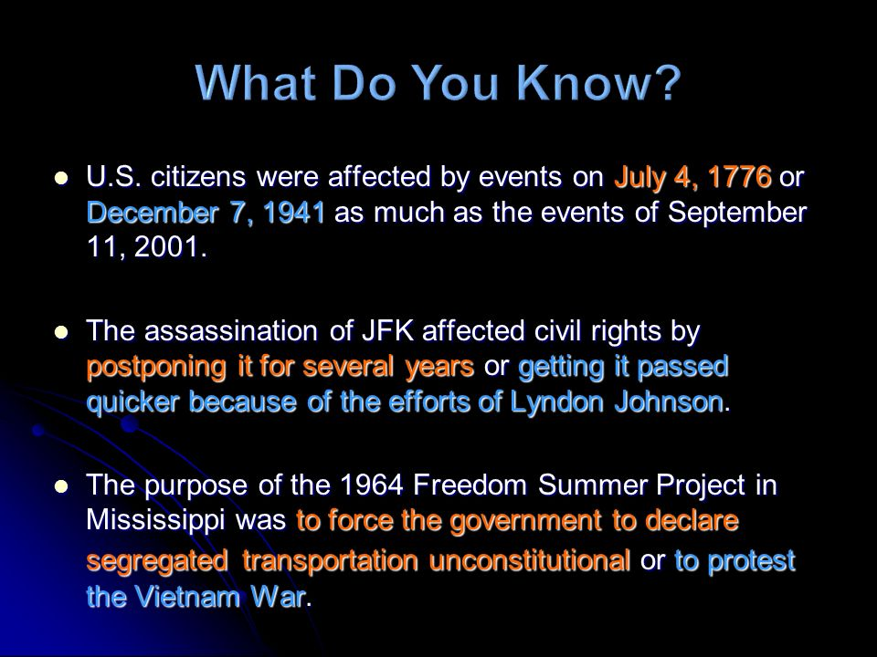 U.S. citizens were affected by events on July 4, 1776 or December 7, 1941 as much as the events of September 11, 2001. U.S. citizens were affected by