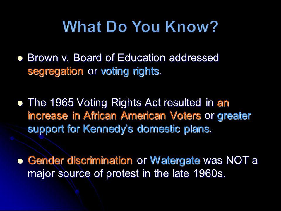 Brown v. Board of Education addressed segregation or voting rights. Brown v. Board of Education addressed segregation or voting rights. The 1965 Votin
