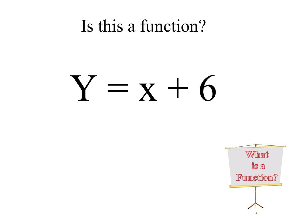 Is this a function? Y = x + 6