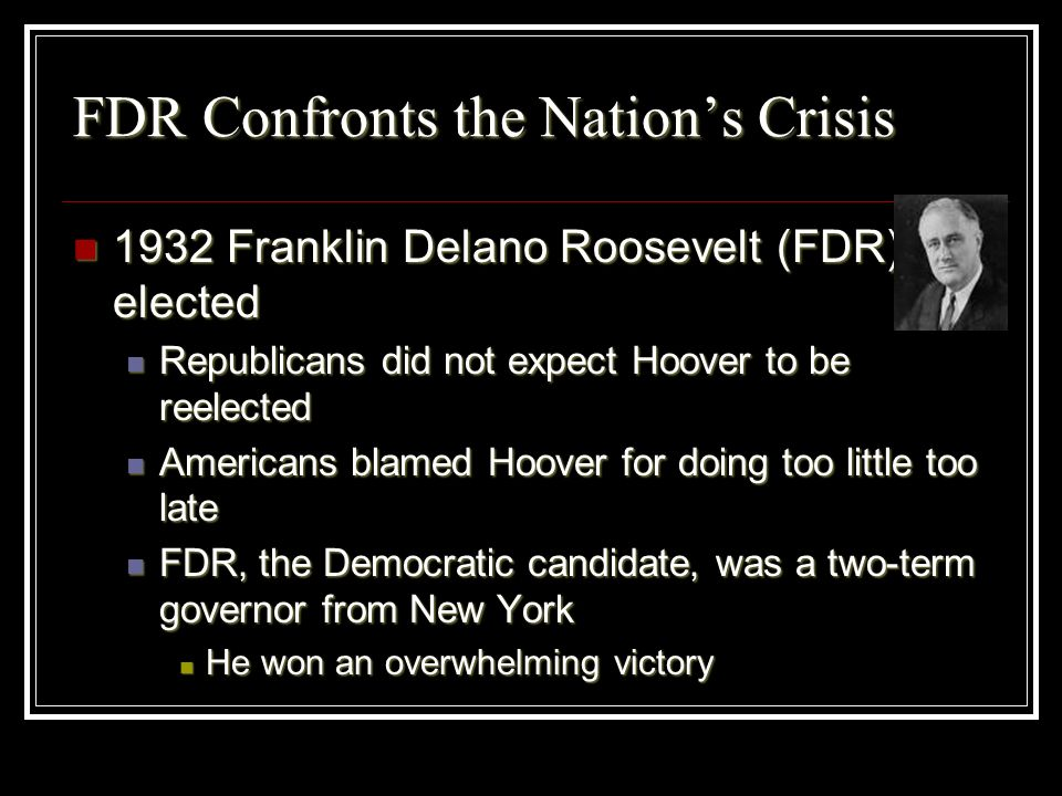 FDR Confronts the Nations Crisis 1932 Franklin Delano Roosevelt (FDR) elected 1932 Franklin Delano Roosevelt (FDR) elected Republicans did not expect