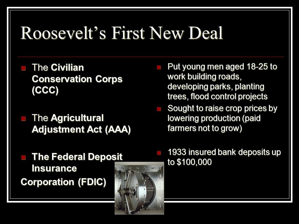 Roosevelts First New Deal The Civilian Conservation Corps (CCC) The Civilian Conservation Corps (CCC) The Agricultural Adjustment Act (AAA) The Agricu