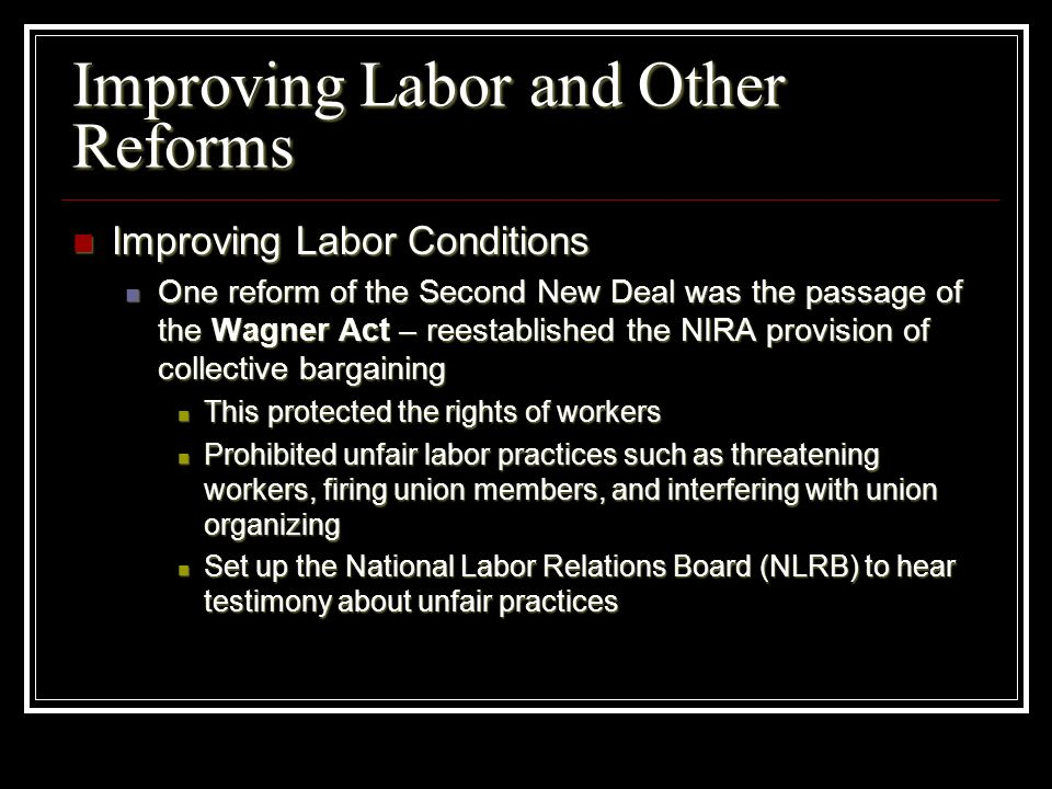 Improving Labor and Other Reforms Improving Labor Conditions Improving Labor Conditions One reform of the Second New Deal was the passage of the Wagne