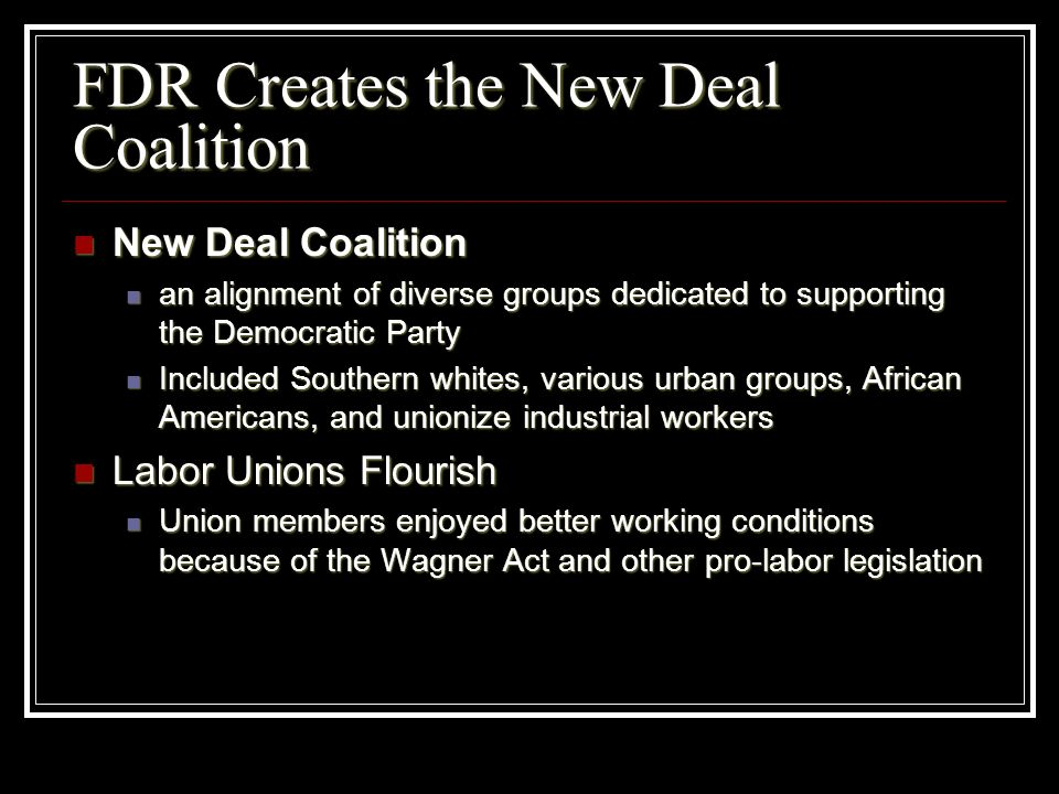 FDR Creates the New Deal Coalition New Deal Coalition New Deal Coalition an alignment of diverse groups dedicated to supporting the Democratic Party a