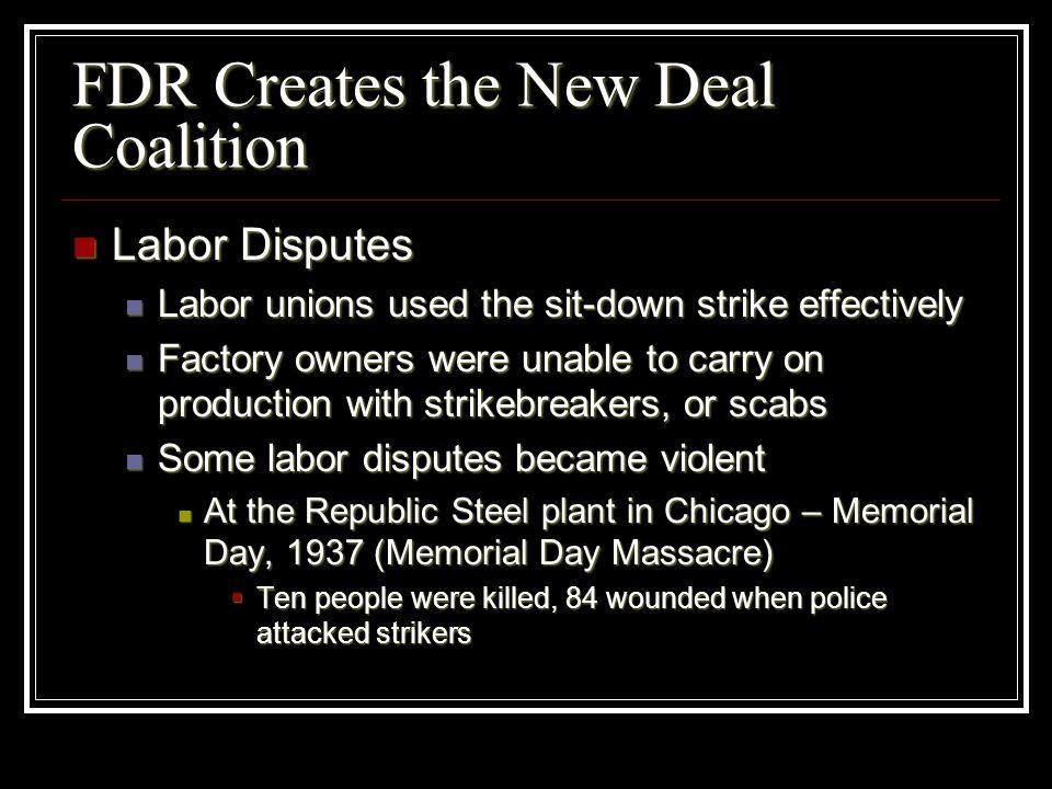 FDR Creates the New Deal Coalition Labor Disputes Labor Disputes Labor unions used the sit-down strike effectively Labor unions used the sit-down stri