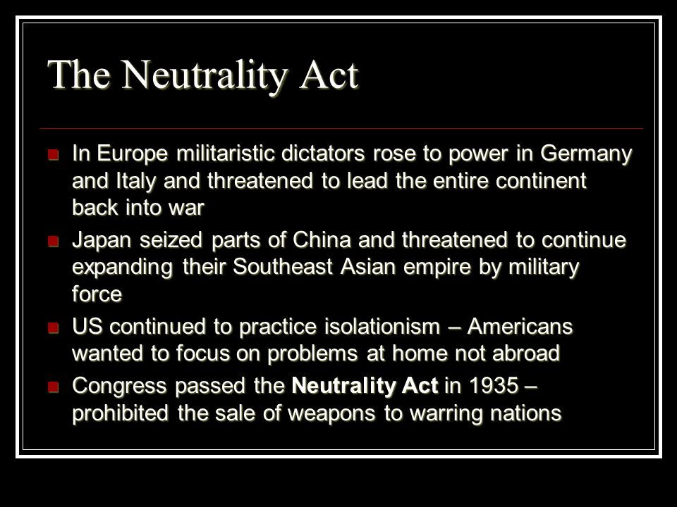 The Neutrality Act In Europe militaristic dictators rose to power in Germany and Italy and threatened to lead the entire continent back into war In Eu
