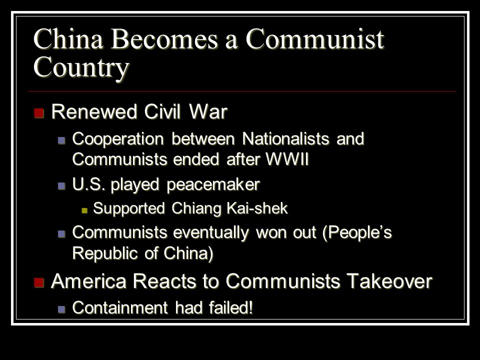 China Becomes a Communist Country Renewed Civil War Renewed Civil War Cooperation between Nationalists and Communists ended after WWII Cooperation bet