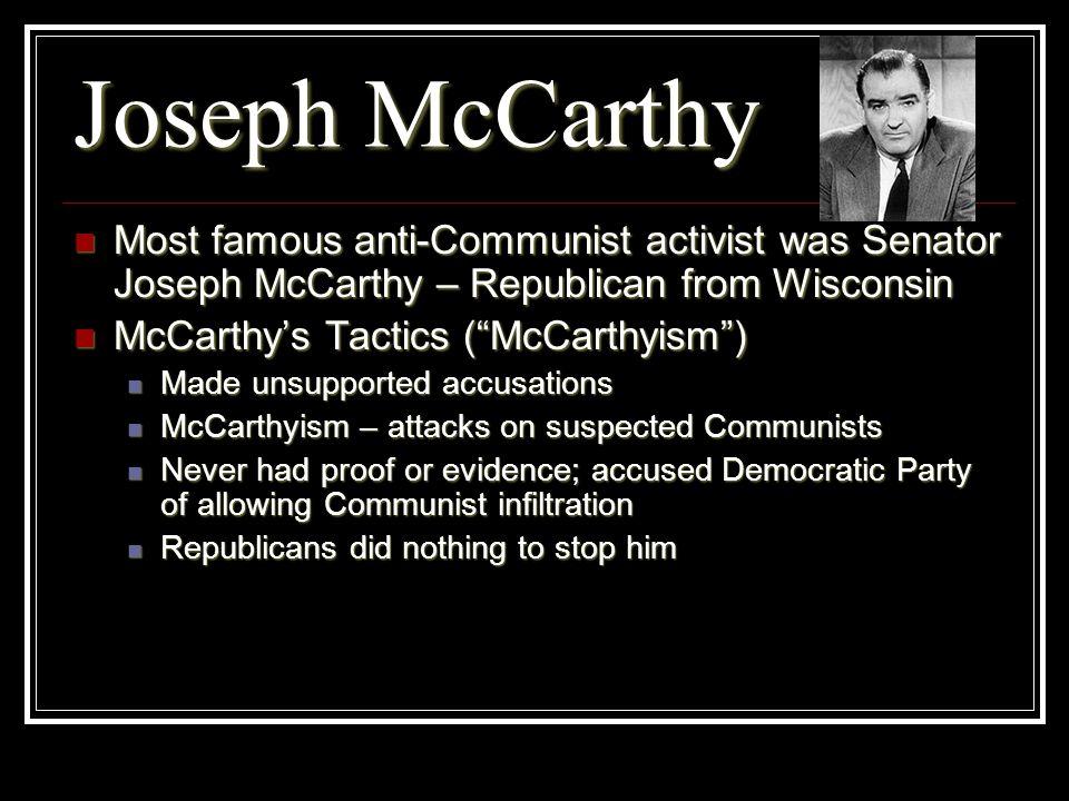 Joseph McCarthy Most famous anti-Communist activist was Senator Joseph McCarthy – Republican from Wisconsin Most famous anti-Communist activist was Se