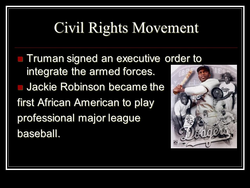 Civil Rights Movement Truman signed an executive order to integrate the armed forces. Truman signed an executive order to integrate the armed forces.