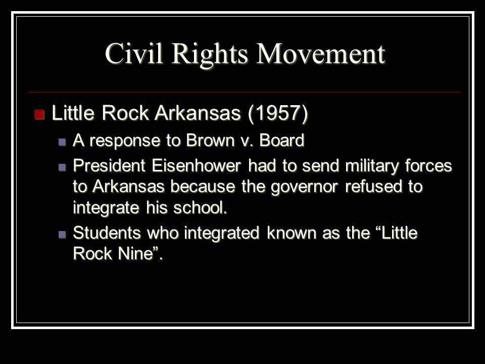 Civil Rights Movement Little Rock Arkansas (1957) Little Rock Arkansas (1957) A response to Brown v. Board A response to Brown v. Board President Eise
