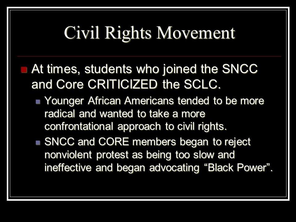 Civil Rights Movement At times, students who joined the SNCC and Core CRITICIZED the SCLC. At times, students who joined the SNCC and Core CRITICIZED